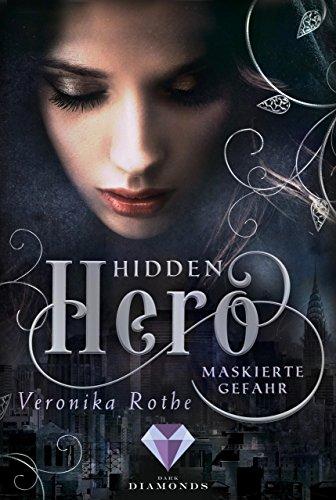 Taucht ein in die zweite Superhelden Geschichte – Hidden Hero Maskierte Gefahr von Veronika Rothe