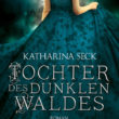 Tochter des dunklen Waldes von Katharina Seck