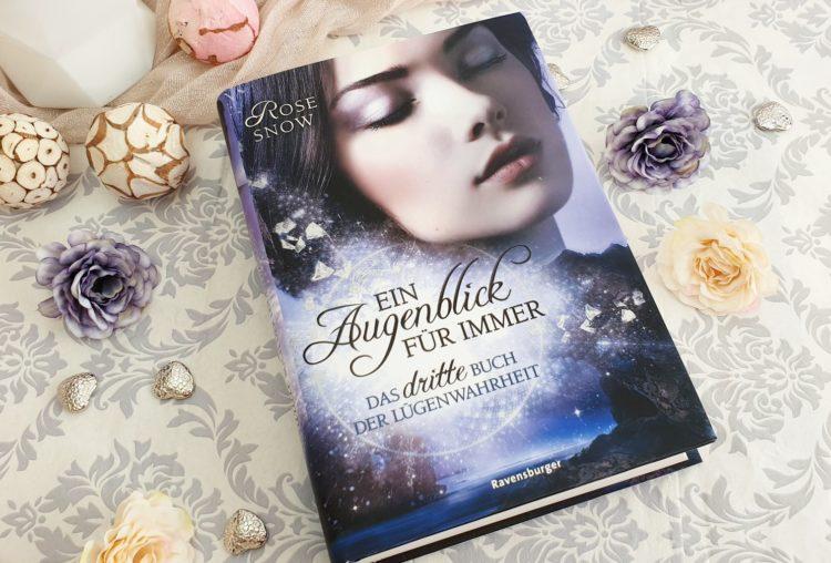 Ein Augenblick für immer: Das dritte Buch der Lügenwahrheit von Rose Snow