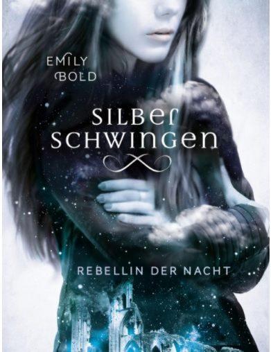 Silberschwingen Rebellin der Nacht von Emily Bold
