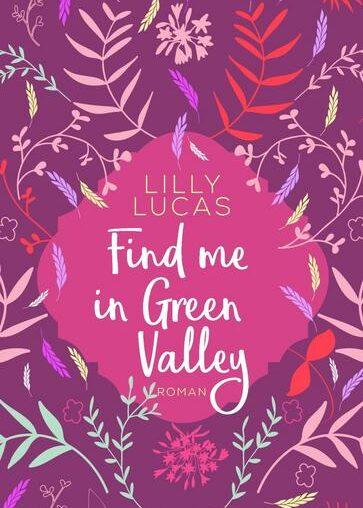 Find me in Green Valley von Lilly Lucas
